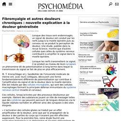 Fibromyalgie et autres douleurs chroniques: nouvelle explication à la douleur généralisée