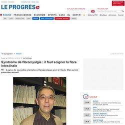 Syndrome de fibromyalgie : il faut soigner la flore intestinale