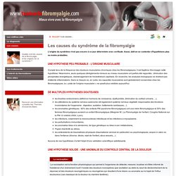 Les causes du syndrôme fibromyalgique vont d'une anomalie du contrôle central de la douleur, aux traumatismes physiques etc