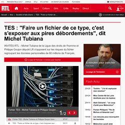 """TES : """"Faire un fichier de ce type, c'est s'exposer aux pires débordements"""", dit Michel Tubiana"""