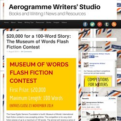 Aerogramme Writers' Studio$20,000 for a 100 Word Story: The Museum of Words Flash Fiction Contest