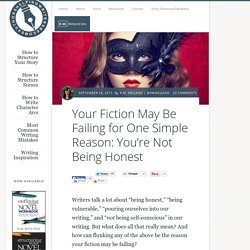 Your Fiction May Be Failing for One Simple Reason: You're Not Being Honest
