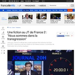"""Une fiction au JT de France 2 : """"Nous sommes dans la transgression"""""""