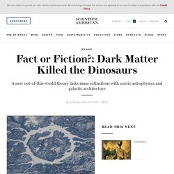 Fact or Fiction?: Dark Matter Killed the Dinosaurs