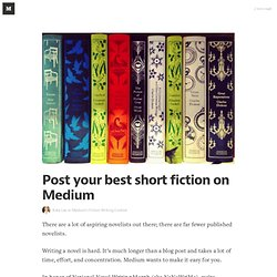 Post your best short fiction on Medium — Medium's Fiction Writing Contest