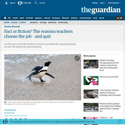 Fact or fiction? The reasons teachers choose the job – and quit