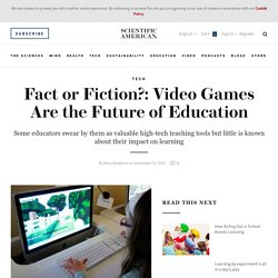 Fact or Fiction?: Video Games Are the Future of Education