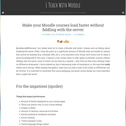 Make your Moodle courses faster without fiddling with the server