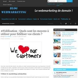#Fidélisation : Quels sont les moyens à utiliser pour fidéliser vos clients ?