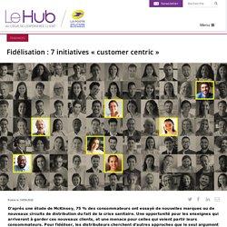 Fidélisation : 7 initiatives « customer centric »