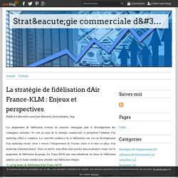 La stratégie de fidélisation dAir France-KLM : Enjeux et perspectives - Stratégie commerciale d'Air France-KLM: Etude comparative avec Low Cost