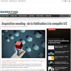 Acquisition emailing : de la fidélisation à la conquête 1/2