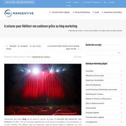 6 astuces pour fidéliser son audience grâce au blog marketing
