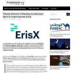 Fidelity, Bitmain et Nasdaq investissent dans la crypto-bourse ErisX