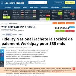 Fidelity National rachète la société de paiement Worldpay pour $35 mds, Actualité des sociétés