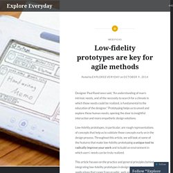 Low-fidelity prototypes are key for agile methods – Explore Everyday