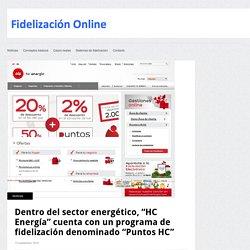 """Fidelización online » Dentro del sector energético, """"HC Energía"""" cuenta con un programa de fidelización denominado """"Puntos HC"""""""