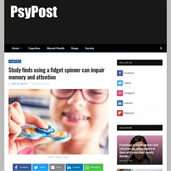 Study finds using a fidget spinner can impair memory and attention
