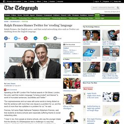 Ralph Fiennes blames Twitter for 'eroding' language