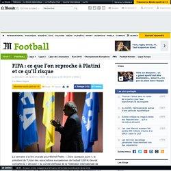 FIFA : ce que l'on reproche à Platini et ce qu'il risque