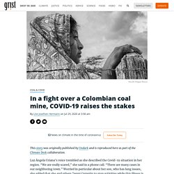 In a fight over a Colombian coal mine, COVID-19 raises the stakes By Lise Josefsen Hermann on Jul 29, 2020 at 3:58 am