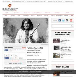 Fight the Power: 100 Heroes of Native Resistance, Part 1