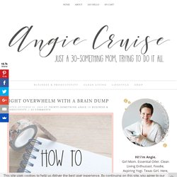 Fight Overwhelm with a Brain Dump - Angie Cruise Blog