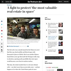 A fight to protect 'the most valuable real estate in space'