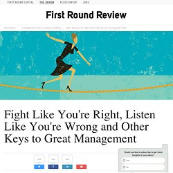 Fight Like You're Right, Listen Like You're Wrong and Other Keys to Great Management