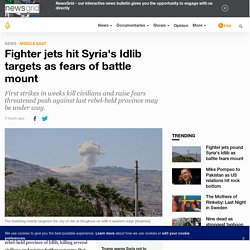 Fighter jets hit Syria's Idlib targets as fears of battle mount