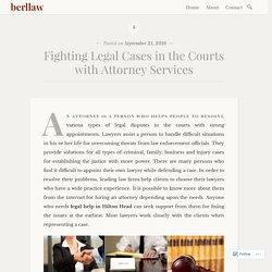 Fighting Legal Cases in the Courts with Attorney Services – berllaw