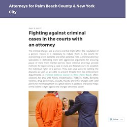 Fighting against criminal cases in the courts with an attorney