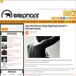 Can We Please Stop Fighting Cancer?