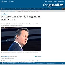 Britain to arm Kurds fighting Isis in northern Iraq