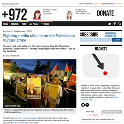 Fighting media silence on the Palestinian hunger strike