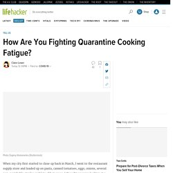 How Are You Fighting Quarantine Cooking Fatigue?