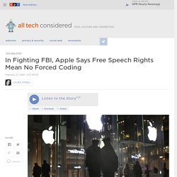 In Fighting FBI, Apple Says Free Speech Rights Mean No Forced Coding : All Tech Considered