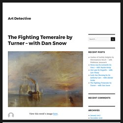 The Fighting Temeraire by Turner – with Dan Snow – Art Detective