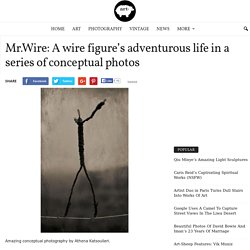 Mr.Wire: A wire figure's adventurous life in a series of conceptual photos