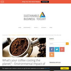 Environmental Impact of the Coffee Trade - Facts and FiguresSustainable Business Toolkit