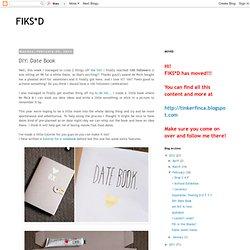 FIKS*D: DIY: Date Book