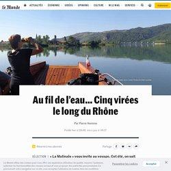 Au fil de l'eau… Cinq virées le long du Rhône
