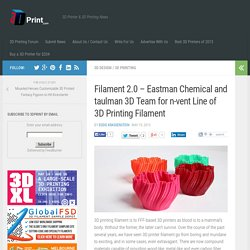 Filament 2.0 – Eastman Chemical and taulman 3D Team for n-vent Line of 3D Printing Filament