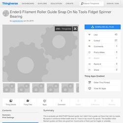 Ender3 Filament Roller Guide Snap On No Tools Fidget Spinner Bearing by captainsloose
