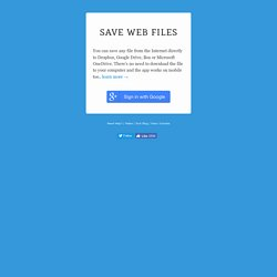 Send Web Files To Dropbox, Google Drive & SkyDrive