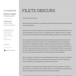 """A voir - reportage photo de Pierre Gleizes - """"Filets obscurs 2017"""""""