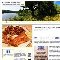 Des filets de morue poêlés, comme en Gaspésie