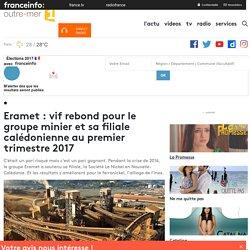 Eramet : vif rebond pour le groupe minier et sa filiale calédonienne au premier trimestre 2017 - outre-mer 1ère