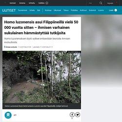 Homo luzonensis asui Filippiineillä vielä 50 000 vuotta sitten – ihmisen varhainen sukulainen hämmästyttää tutkijoita