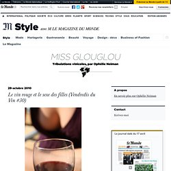 Le vin rouge et le sexe des filles (Vendredis du Vin #30) - Miss GlouGlou - Blog LeMonde.fr